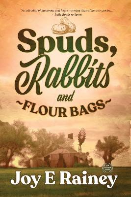 Spuds, Rabbits and Flour Bags by Joy Rainey