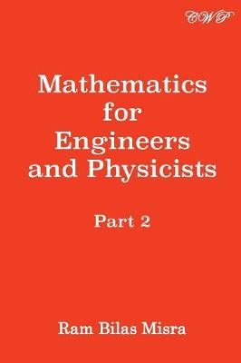 Mathematics for Engineers and Physicists: Part 2 by Ram Bilas Misra