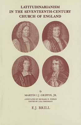 Latitudinarianism in the Seventeenth-Century Church of England by Martin I J Griffin