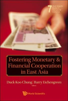 Fostering Monetary And Financial Cooperation In East Asia by Barry Eichengreen