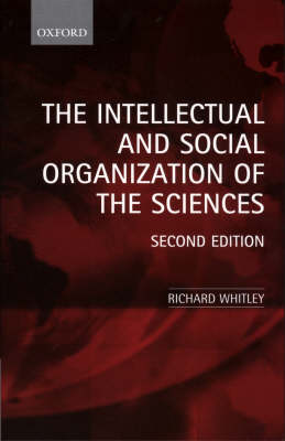 The Intellectual and Social Organization of the Sciences by Richard Whitley