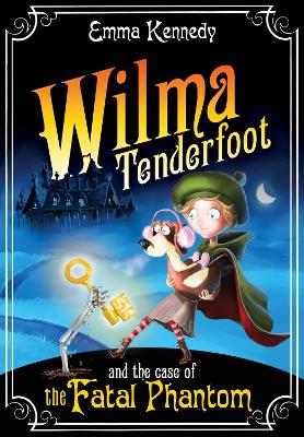 Wilma Tenderfoot and the Case of the Fatal Phantom by Emma Kennedy