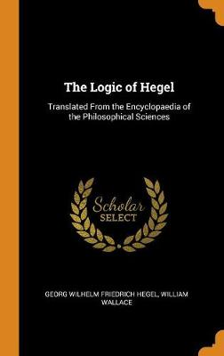 The Logic of Hegel: Translated from the Encyclopaedia of the Philosophical Sciences book