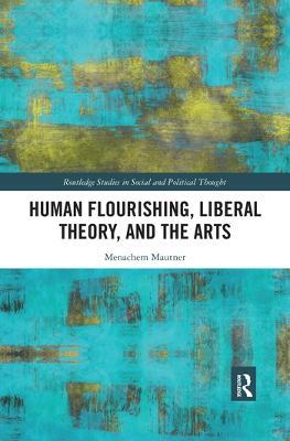 Human Flourishing, Liberal Theory, and the Arts: A Liberalism of Flourishing by Menachem Mautner
