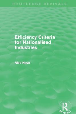 Efficiency Criteria for Nationalised Industries by Alec Nove