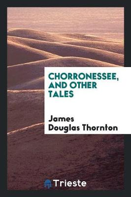 Chorronessee, and Other Tales by James Douglas Thornton