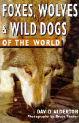 Foxes, Wolves and Wild Dogs of the World by David Alderton