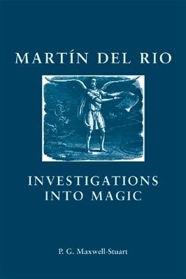 Martin Del Rio: Investigations into Magic by P. G. Maxwell-Stuart