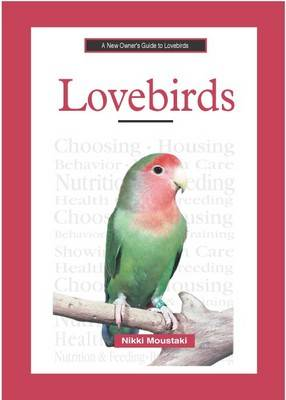 A New Owner's Guide to Lovebirds by Nikki Moustaki