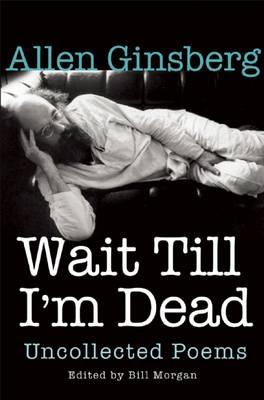 Wait Till I'm Dead by Allen Ginsberg