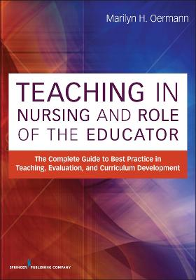 Teaching in Nursing and Role of the Educator by Marilyn H. Oermann