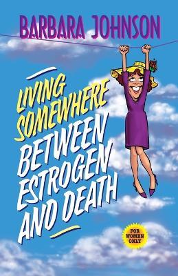 Living Somewhere between Estrogen and Death book