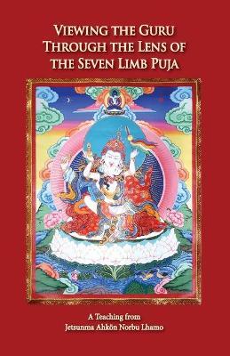 Viewing the Guru Through the Lens of the Seven Limb Puja by Jetsunma Ahkoen Norbu Lhamo