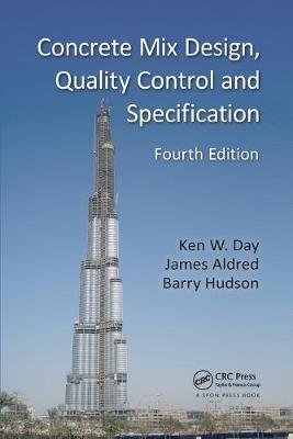 Concrete Mix Design, Quality Control and Specification, Fourth Edition by Ken W. Day