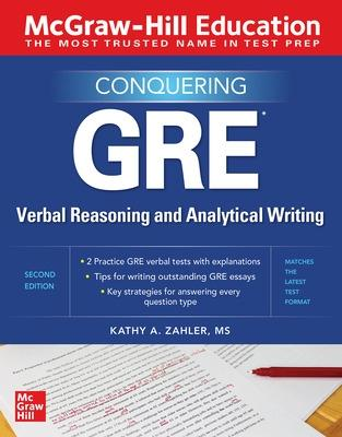 McGraw-Hill Education Conquering GRE Verbal Reasoning and Analytical Writing, Second Edition by Kathy Zahler