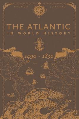 The Atlantic in World History, 1490-1830 by Professor Trevor Burnard