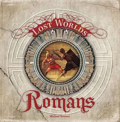 The Romans (Lost Worlds) by Michael Streeter