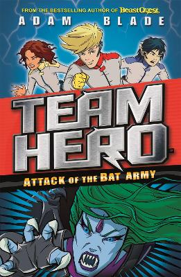 Team Hero: Attack of the Bat Army by Adam Blade