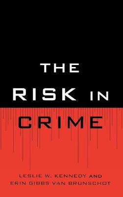 The Risk in Crime by Leslie W. Kennedy