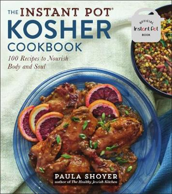 The Instant Pot(r) Kosher Cookbook: 100 Recipes to Nourish Body and Soul book