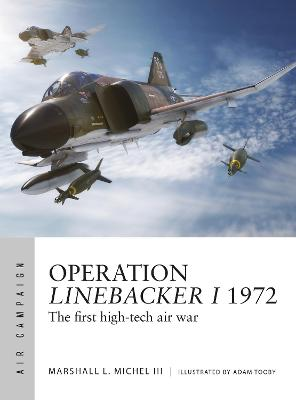Operation Linebacker I 1972: The first high-tech air war book