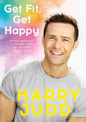 Get Fit, Get Happy by Harry Judd