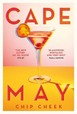 Cape May: The intoxicating novel of summer 2019 by Chip Cheek
