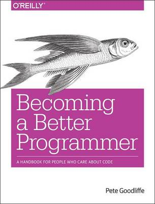 Becoming a Better Programmer by Pete Goodliffe