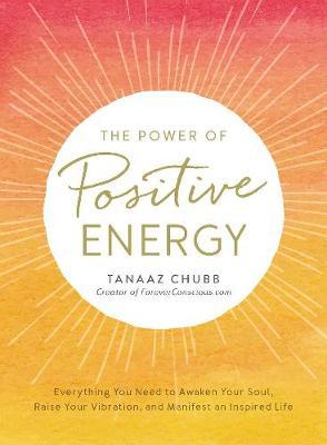 The Power of Positive Energy by Tanaaz Chubb