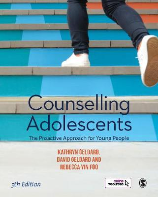 Counselling Adolescents: The Proactive Approach for Young People by Kathryn Geldard