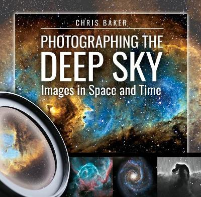 Photographing the Deep Sky by Baker, Chris