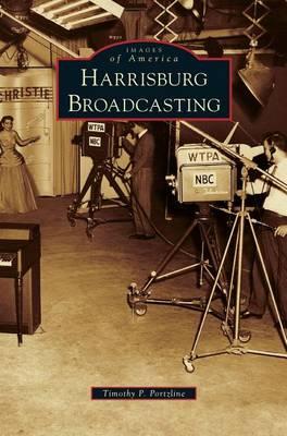 Harrisburg Broadcasting by Timothy P Portzline