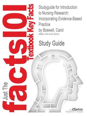 Studyguide for Introduction to Nursing Research: Incorporating Evidence-Based Practice by Boswell, Carol, ISBN 9780763740405 by Carol Boswell