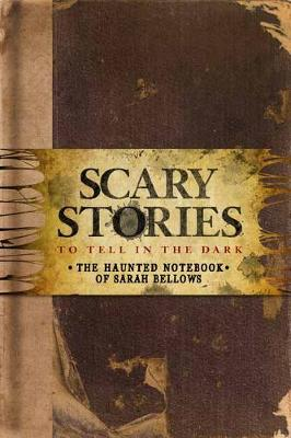 Scary Stories to Tell in the Dark: The Haunted Notebook of Sarah Bellows by Richard Ashley Hamilton
