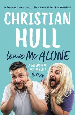 Leave Me Alone: A memoir of me, myself and Trish book