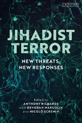 Jihadist Terror: New Threats, New Responses by Anthony Richards