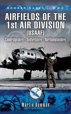 Bomber Bases of World War 2, Airfields of 1st Air Division (USAAF) by Martin Bowman