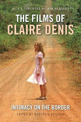 The Films of Claire Denis by Marjorie Vecchio