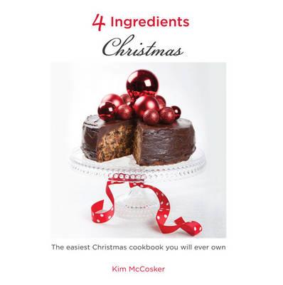 4 Ingredients: Christmas by Kim McCosker