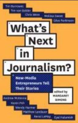 What's Next In Journalism: New-Media Entrepreneurs Tell Their Stories by Margaret Simons