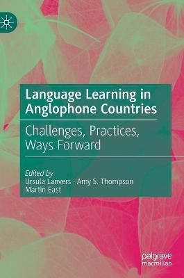 Language Learning in Anglophone Countries: Challenges, Practices, Ways Forward by Ursula Lanvers