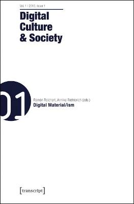 Digital Culture and Society: Vol. 1, Issue 1 - Digital Material/ism by Ramon Reichert