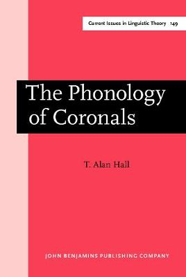The Phonology of Coronals by Tracy Alan Hall