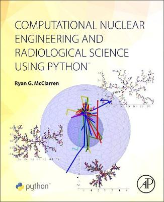 Computational Nuclear Engineering and Radiological Science Using Python book