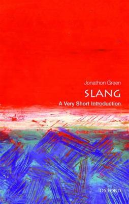 Slang: A Very Short Introduction by Jonathon Green