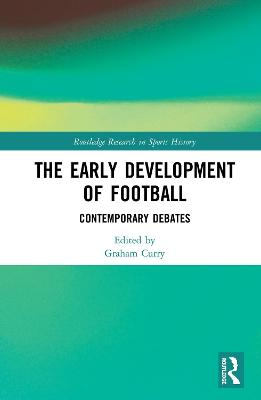 The Early Development of Football: Contemporary Debates book