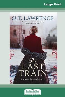 The Last Train (16pt Large Print Edition) by Sue Lawrence