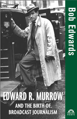 Edward R. Murrow and the Birth of Broadcast Journalism book