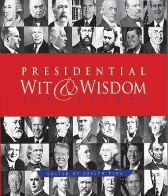 Presidential Wit and Wisdom by Joslyn Pine