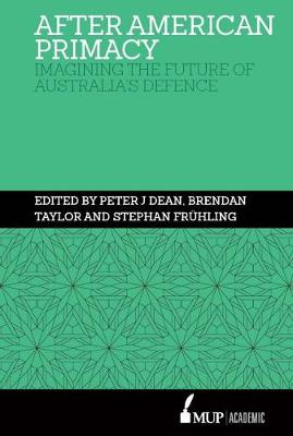 After American Primacy: Imagining the Future of Australia's Defence book